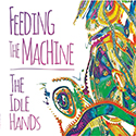 The Idle Hands - Feeding the Machine